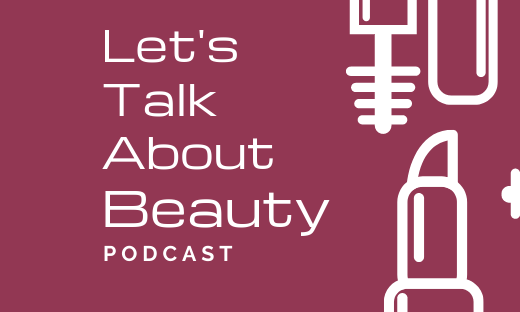 Let's Talk About Beauty Podcast